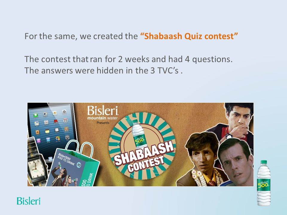 For the same, we created the Shabaash Quiz contest The contest that ran for 2 weeks and had 4 questions.