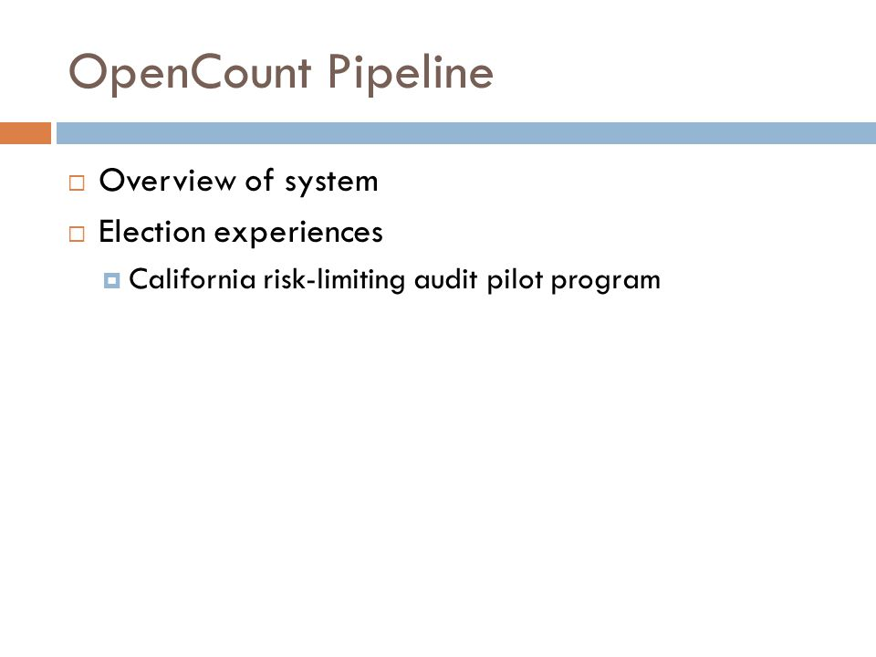 OpenCount Pipeline Overview of system Election experiences California risk-limiting audit pilot program