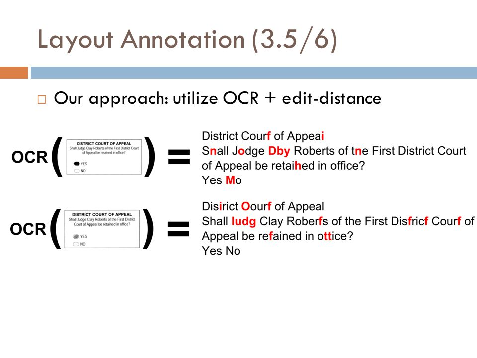 Layout Annotation (3.5/6) Our approach: utilize OCR + edit-distance
