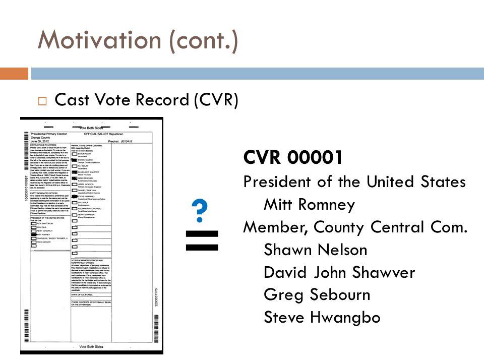 Motivation (cont.) Cast Vote Record (CVR) CVR 00001 President of the United States Mitt Romney Member, County Central Com.
