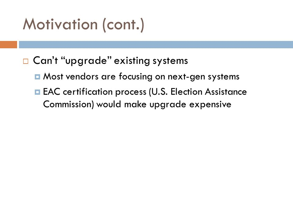 Motivation (cont.) Cant upgrade existing systems Most vendors are focusing on next-gen systems EAC certification process (U.S.