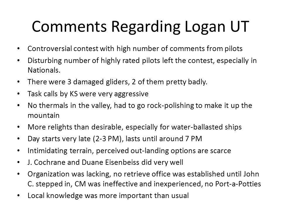 Comments Regarding Logan UT Controversial contest with high number of comments from pilots Disturbing number of highly rated pilots left the contest, especially in Nationals.