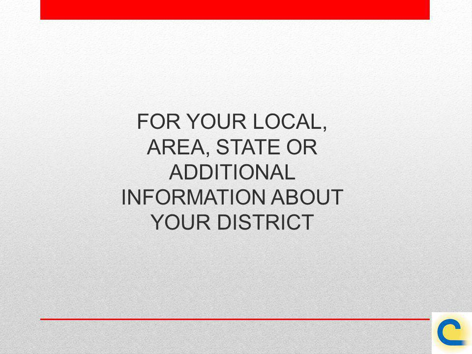 FOR YOUR LOCAL, AREA, STATE OR ADDITIONAL INFORMATION ABOUT YOUR DISTRICT