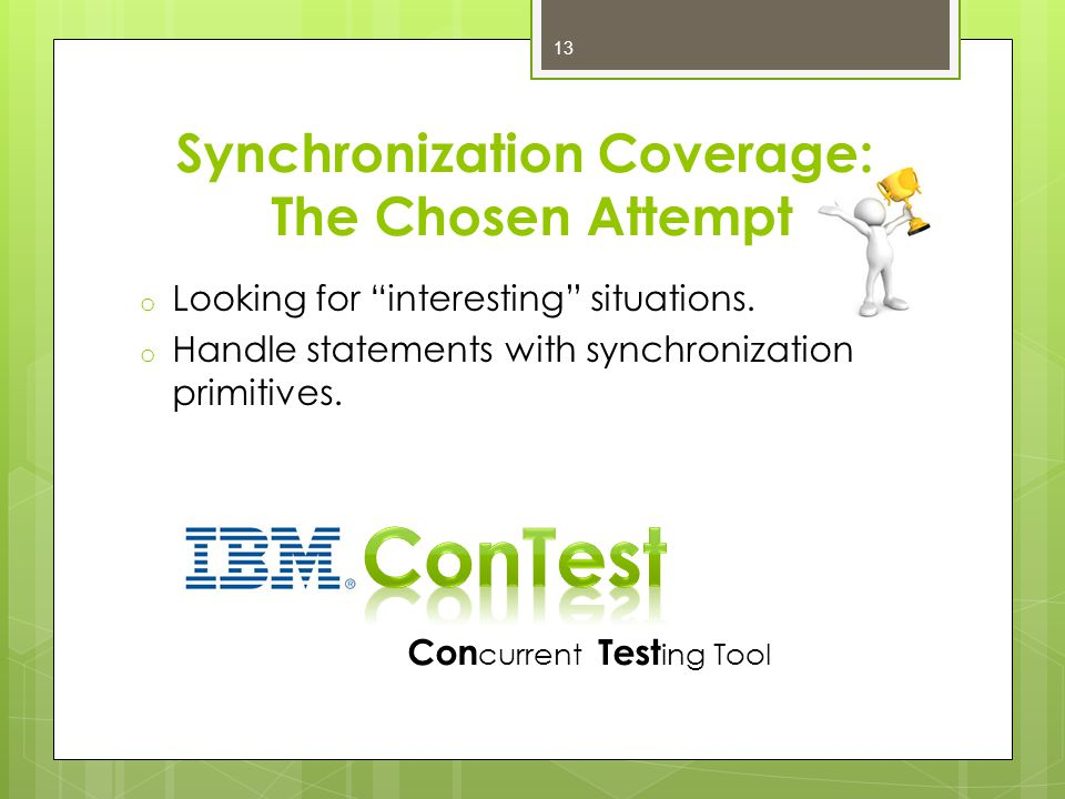 Synchronization Coverage: The Chosen Attempt o Looking for interesting situations.