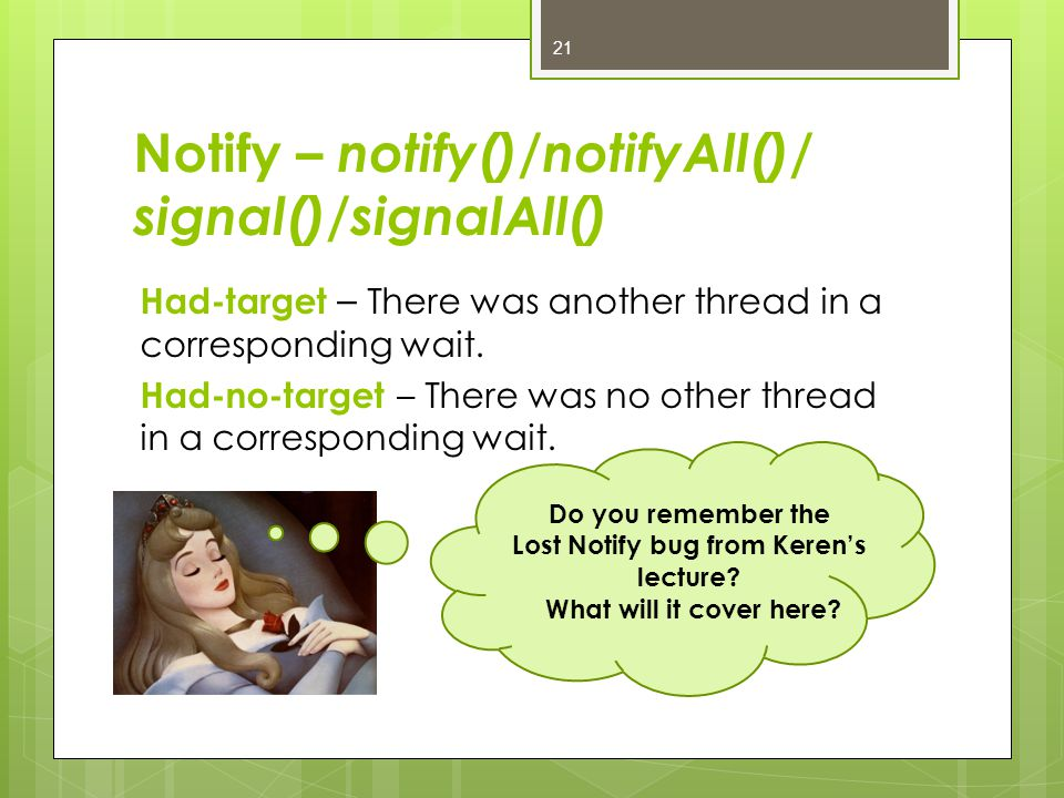 Notify – notify()/notifyAll()/ signal()/signalAll() Had-target – There was another thread in a corresponding wait.