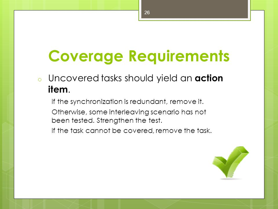 Coverage Requirements o Uncovered tasks should yield an action item.