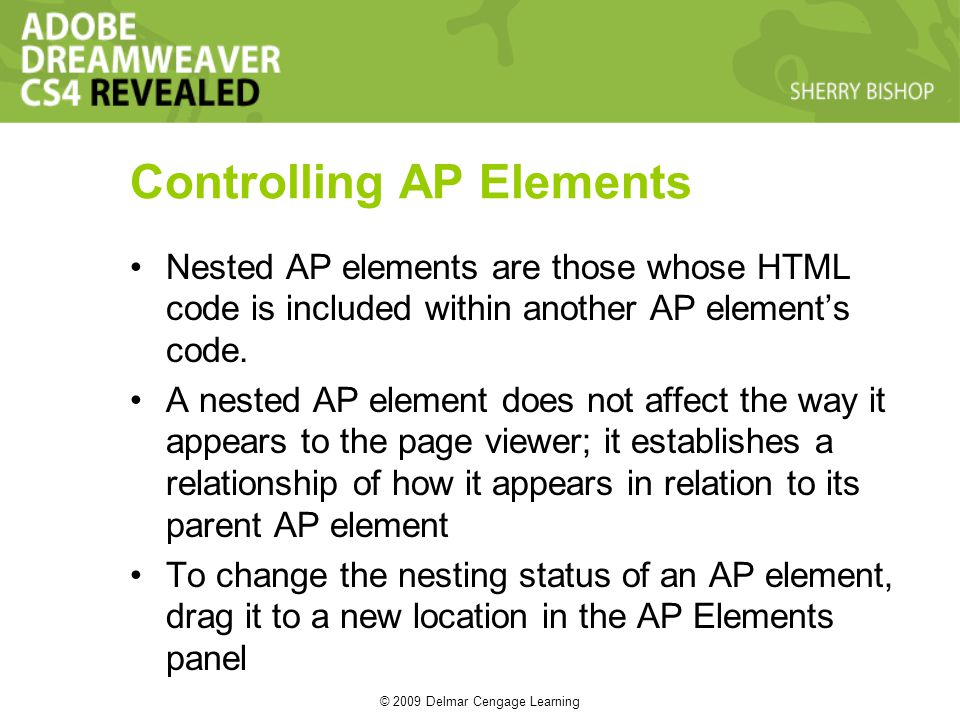 © 2009 Delmar Cengage Learning Controlling AP Elements Nested AP elements are those whose HTML code is included within another AP elements code.