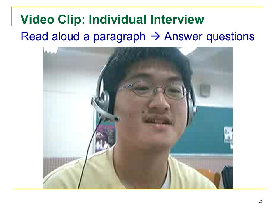 28 Video Clip: Individual Interview Read aloud a passage Oral summary