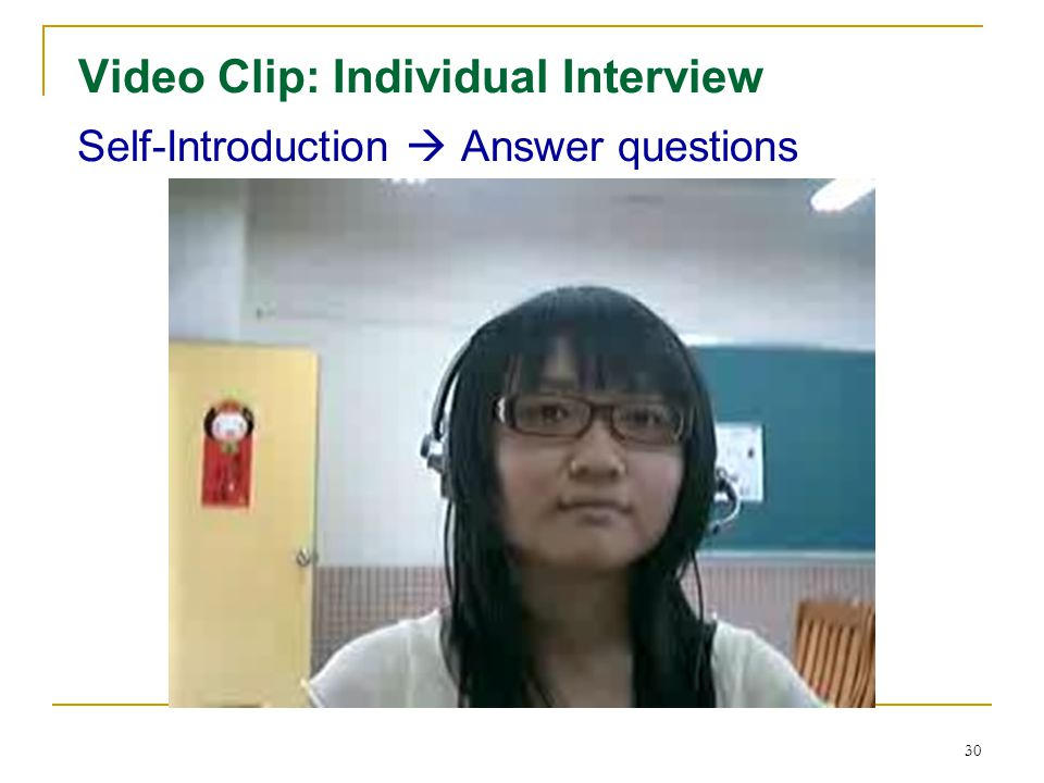 29 Video Clip: Individual Interview Read aloud a paragraph Answer questions