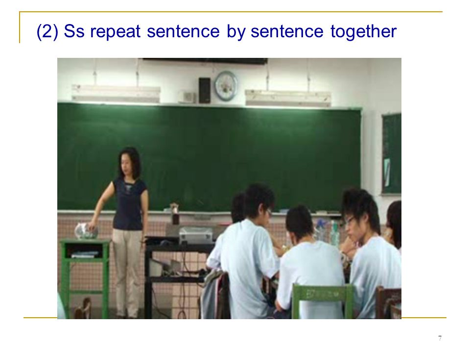 7 (2) Ss repeat sentence by sentence together