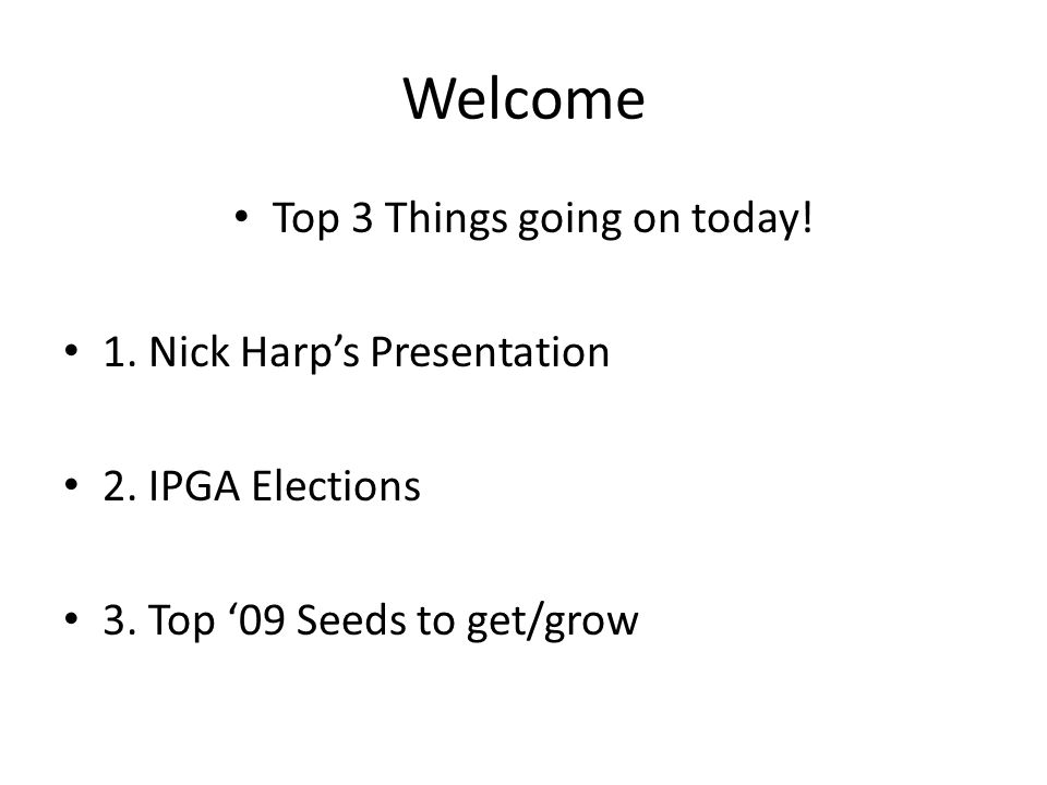 Welcome Top 3 Things going on today. 1. Nick Harps Presentation 2.