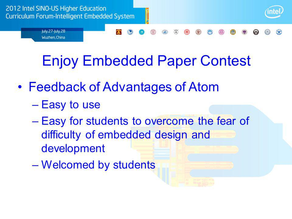 Enjoy Embedded Paper Contest Feedback of Advantages of Atom –Easy to use –Easy for students to overcome the fear of difficulty of embedded design and
