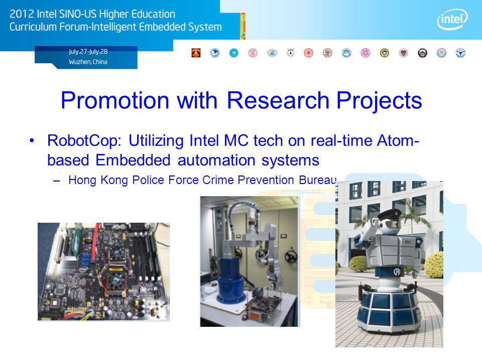 Promotion with Research Projects RobotCop: Utilizing Intel MC tech on real-time Atom- based Embedded automation systems –Hong Kong Police Force Crime Prevention Bureau