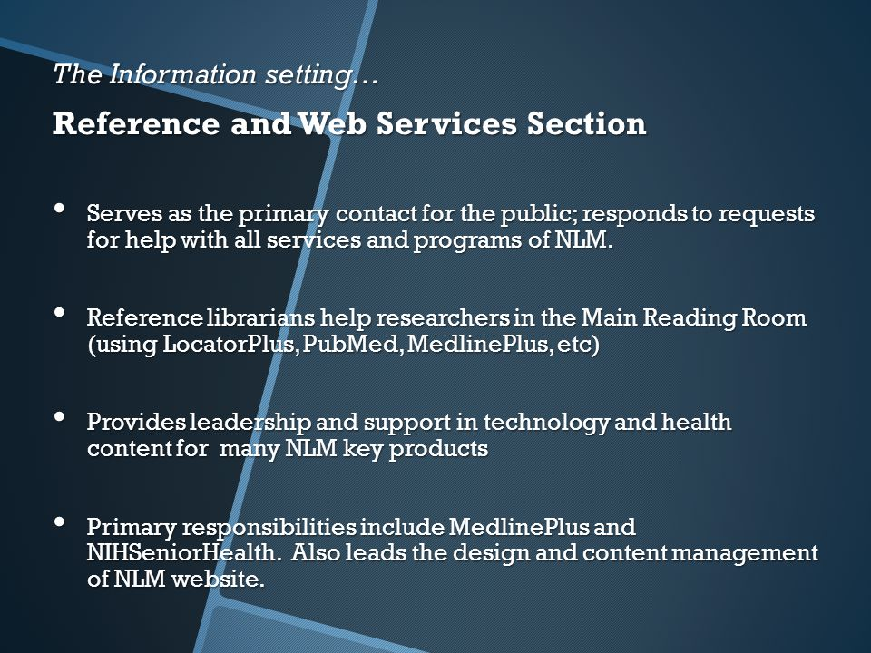The Information setting… Reference and Web Services Section Serves as the primary contact for the public; responds to requests for help with all services and programs of NLM.