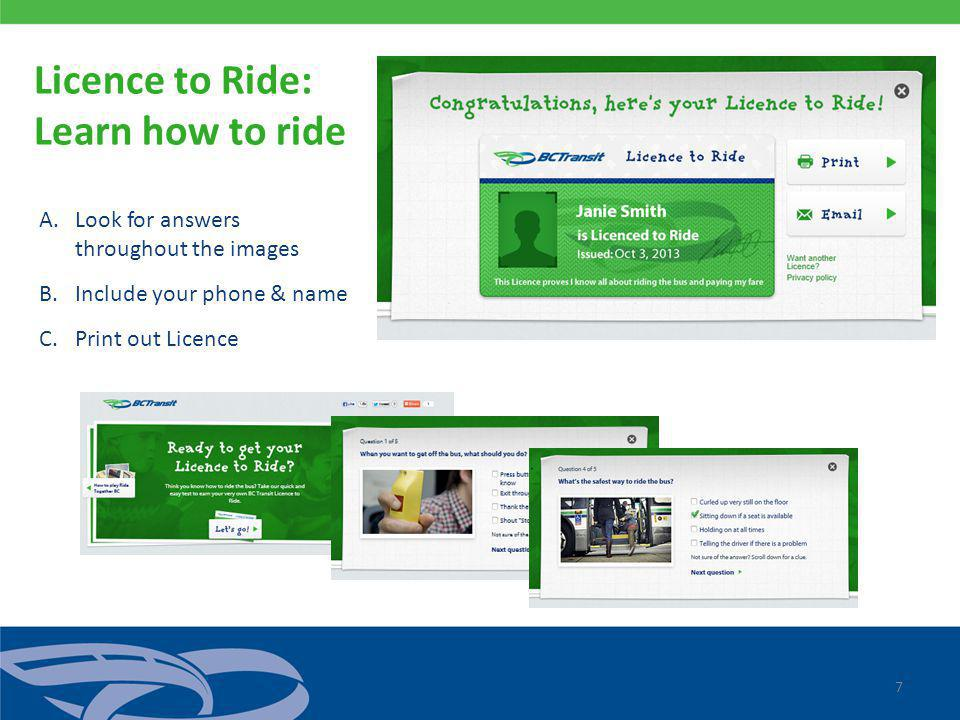 7 Licence to Ride: Learn how to ride A.Look for answers throughout the images B.Include your phone & name C.Print out Licence