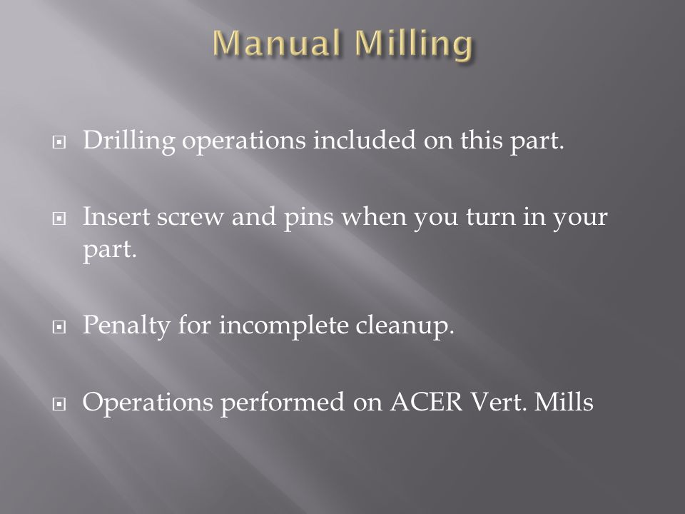 Drilling operations included on this part. Insert screw and pins when you turn in your part.