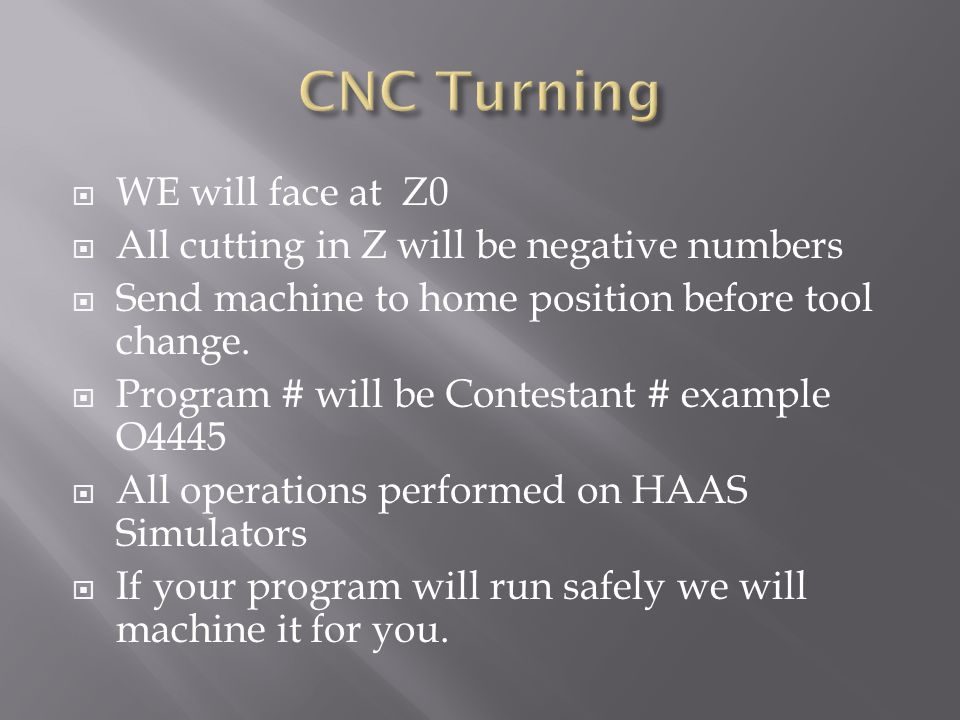 WE will face at Z0 All cutting in Z will be negative numbers Send machine to home position before tool change.