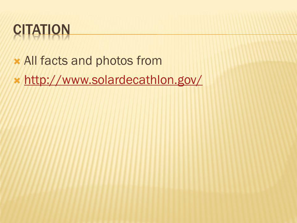 All facts and photos from http://www.solardecathlon.gov/
