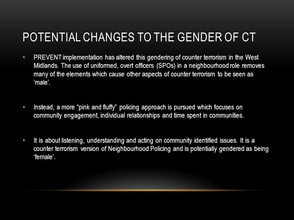 POTENTIAL CHANGES TO THE GENDER OF CT PREVENT implementation has altered this gendering of counter terrorism in the West Midlands. The use of uniforme
