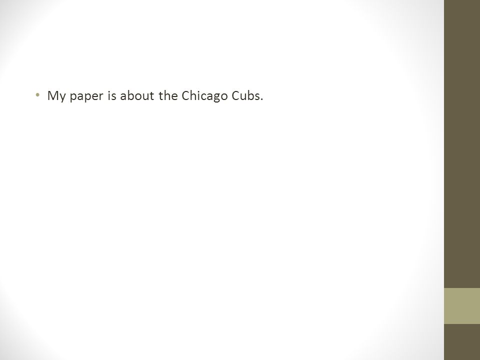 My paper is about the Chicago Cubs.