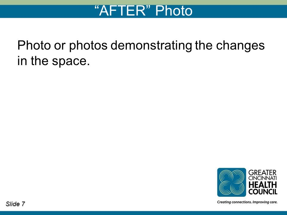 AFTER Photo Photo or photos demonstrating the changes in the space. Slide 7