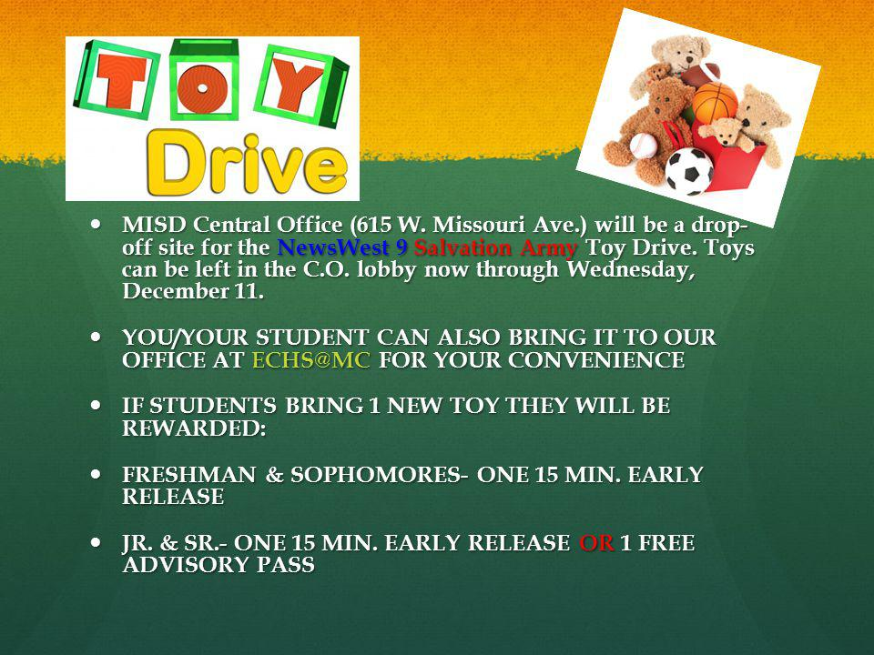 MISD Central Office (615 W. Missouri Ave.) will be a drop- off site for the NewsWest 9 Salvation Army Toy Drive. Toys can be left in the C.O. lobby no