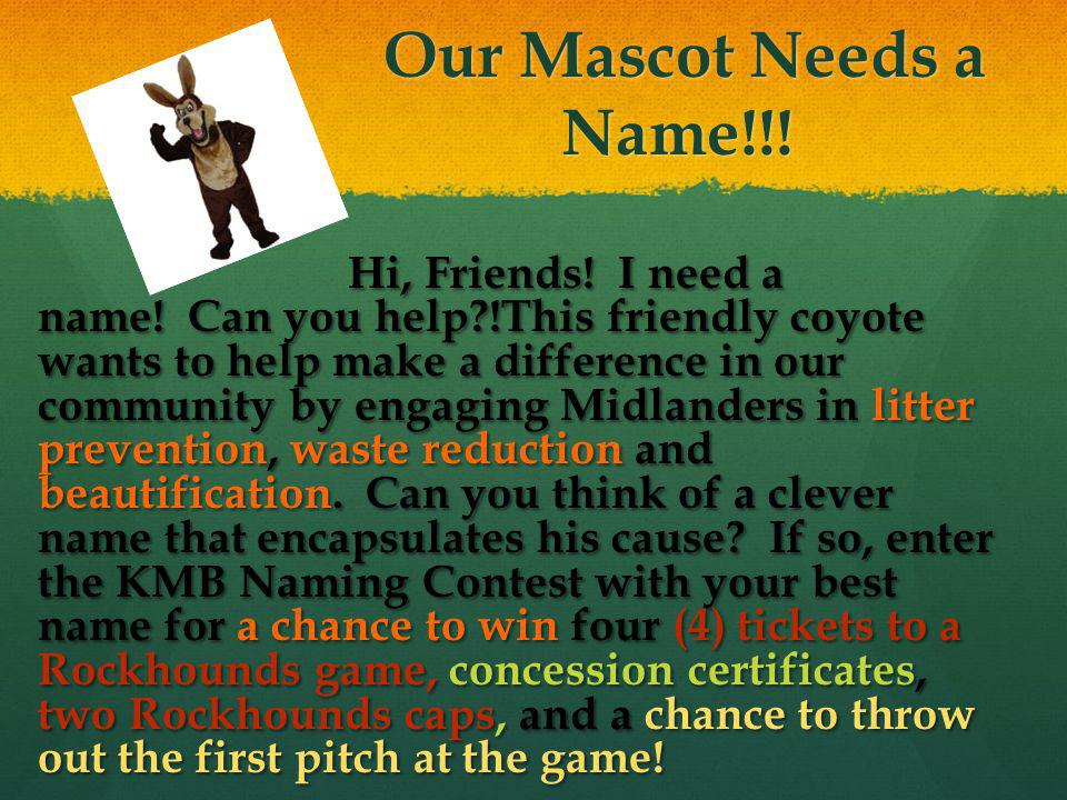 Our Mascot Needs a Name!!! Our Mascot Needs a Name!!! Hi, Friends! I need a name! Can you help?!This friendly coyote wants to help make a difference i