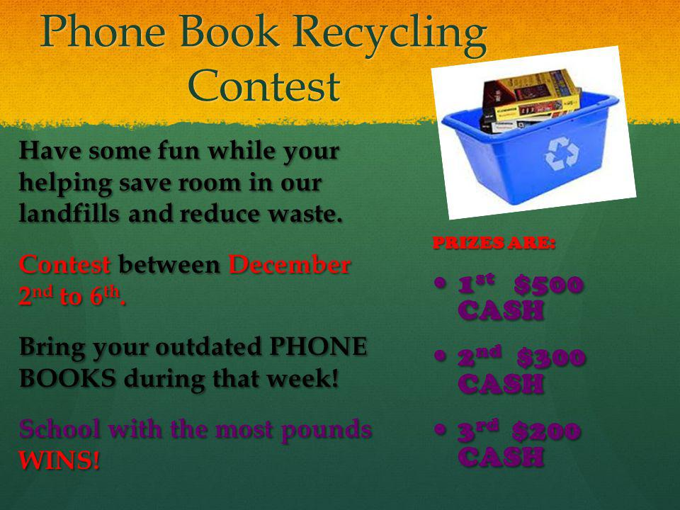 Phone Book Recycling Contest Have some fun while your helping save room in our landfills and reduce waste. Contest between December 2 nd to 6 th. Brin