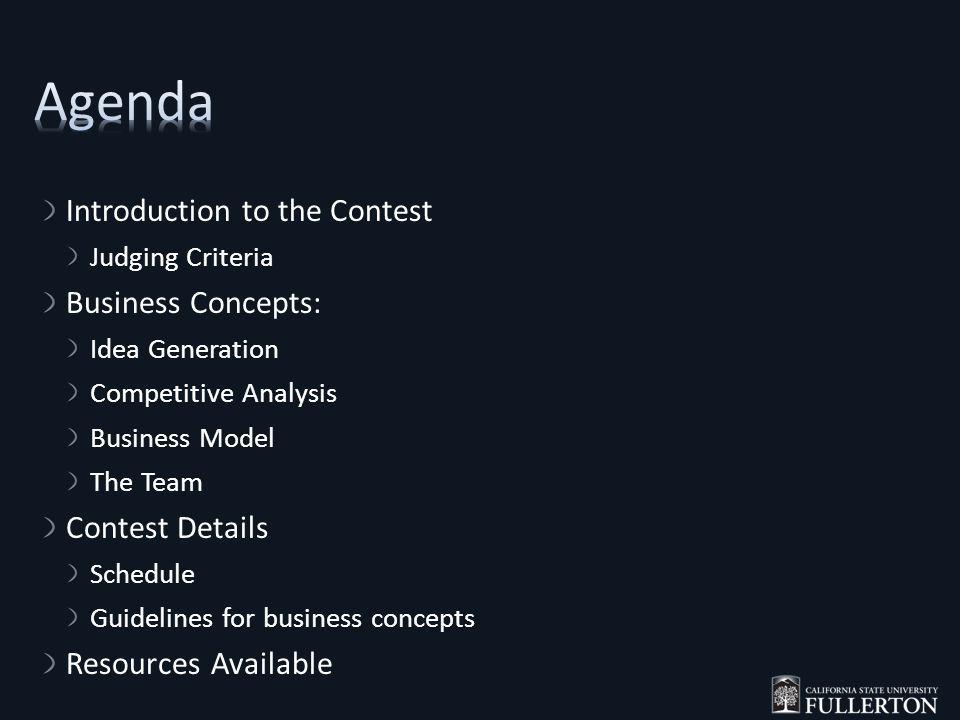 Introduction to the Contest Judging Criteria Business Concepts: Idea Generation Competitive Analysis Business Model The Team Contest Details Schedule Guidelines for business concepts Resources Available