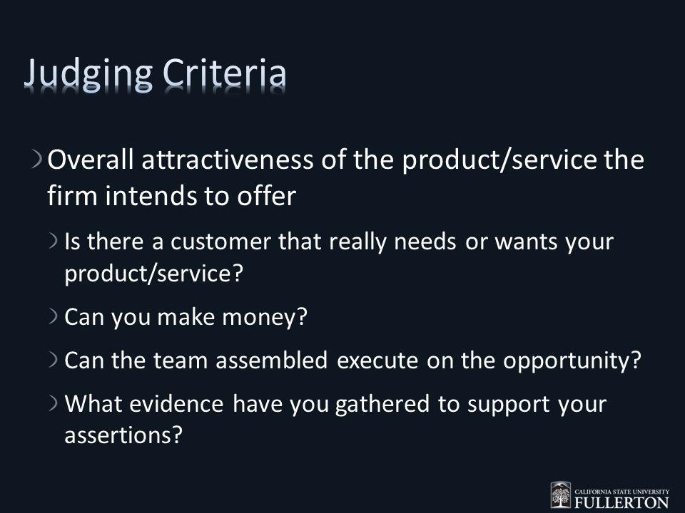 Overall attractiveness of the product/service the firm intends to offer Is there a customer that really needs or wants your product/service.