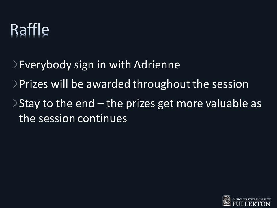 Everybody sign in with Adrienne Prizes will be awarded throughout the session Stay to the end – the prizes get more valuable as the session continues