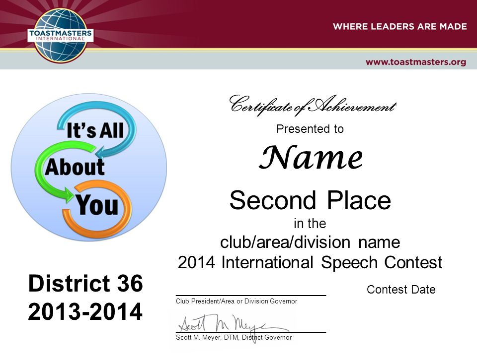 Presented to Name Second Place in the club/area/division name 2014 International Speech Contest _______________________Contest Date Club President/Area or Division Governor _______________________ Scott M.