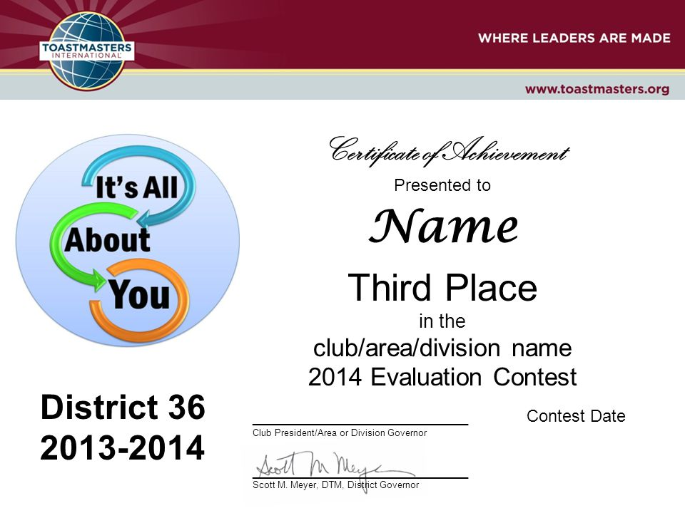 Presented to Name Third Place in the club/area/division name 2014 Evaluation Contest _______________________Contest Date Club President/Area or Division Governor _______________________ Scott M.