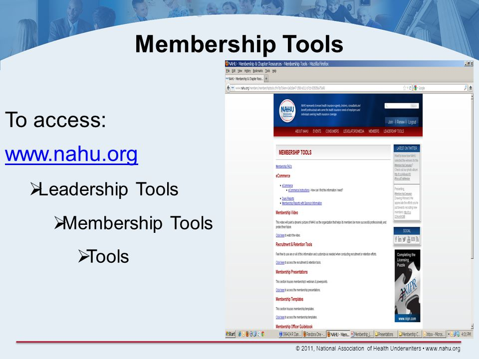 © 2011, National Association of Health Underwriters www.nahu.org Membership Tools To access: www.nahu.org Leadership Tools Membership Tools Tools