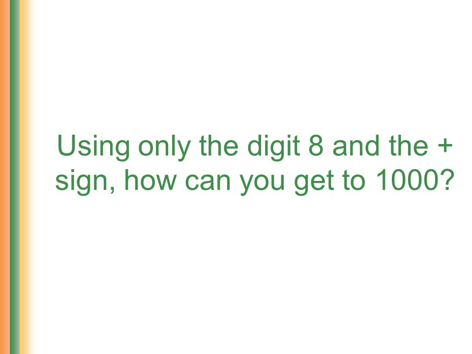 Using only the digit 8 and the + sign, how can you get to 1000