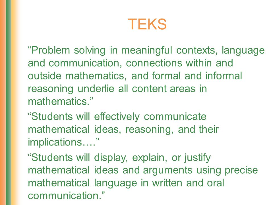 Problem solving in meaningful contexts, language and communication, connections within and outside mathematics, and formal and informal reasoning underlie all content areas in mathematics.