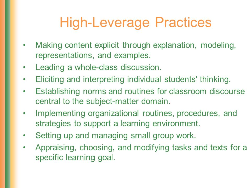 High-Leverage Practices Making content explicit through explanation, modeling, representations, and examples. Leading a whole-class discussion. Elicit
