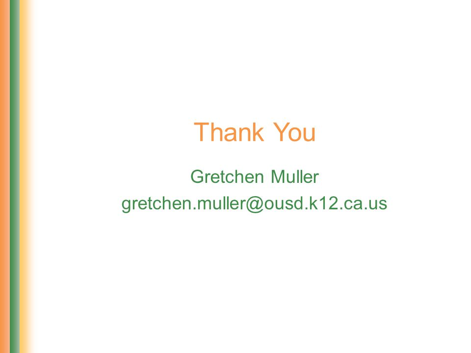 Thank You Gretchen Muller gretchen.muller@ousd.k12.ca.us