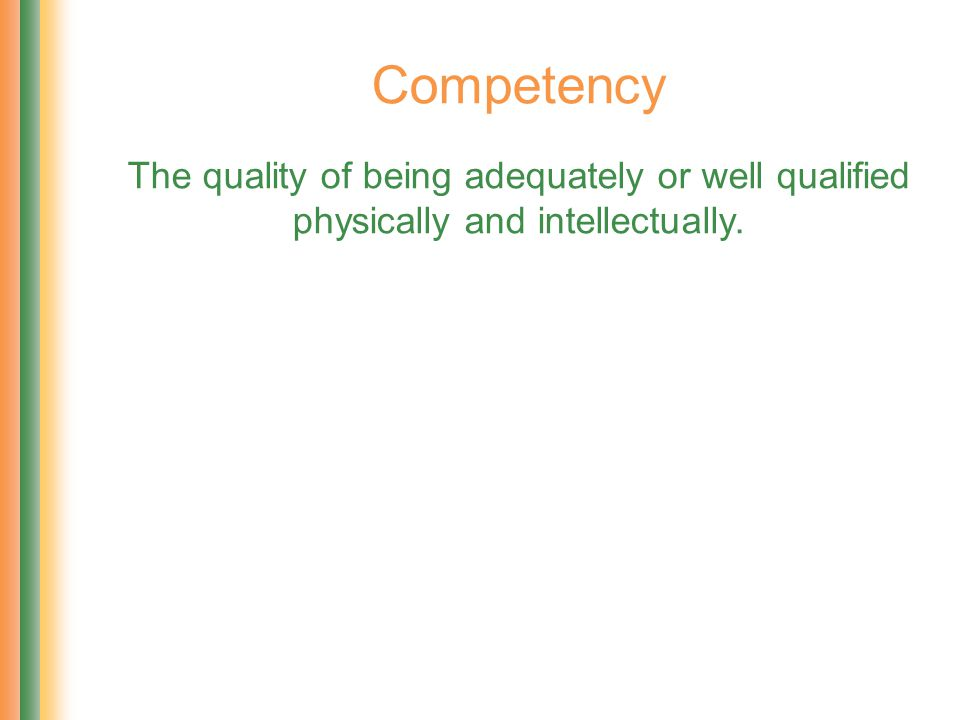 Competency The quality of being adequately or well qualified physically and intellectually.