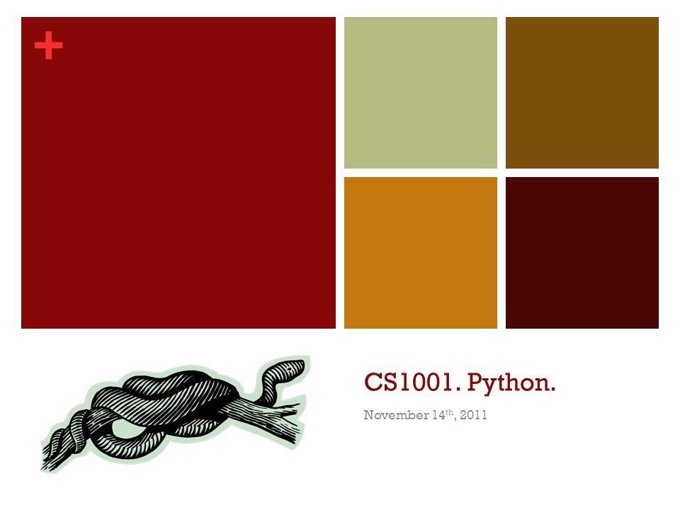 + CS1001. Python. November 14 th, 2011