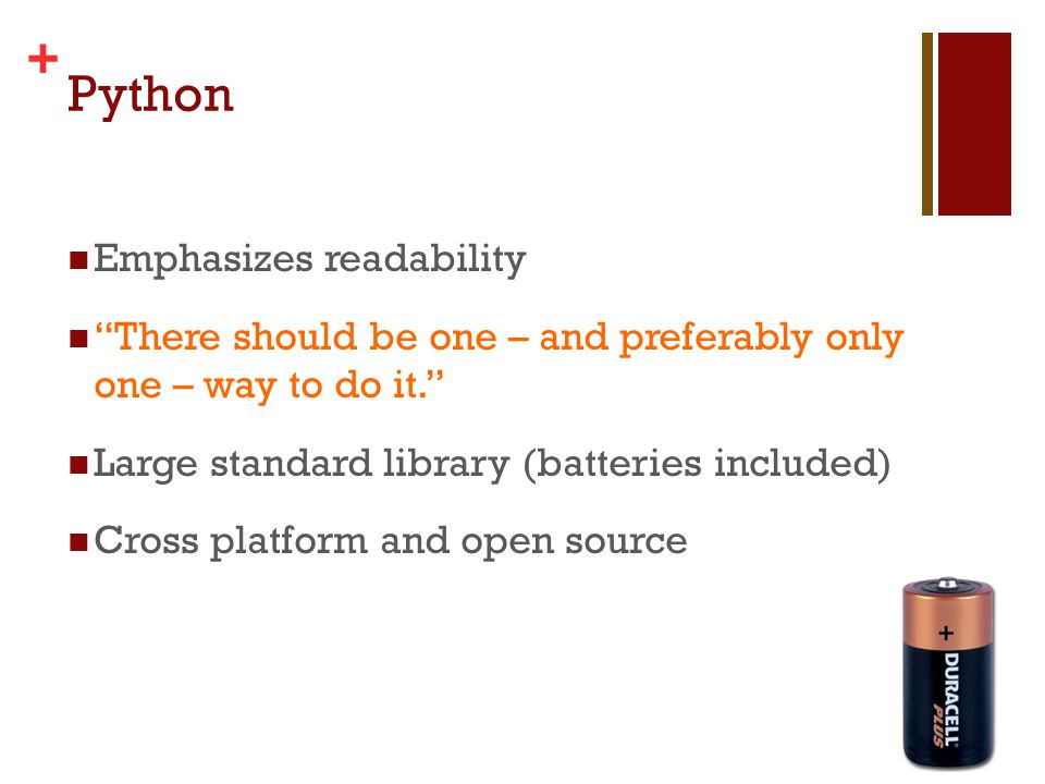 + Python Emphasizes readability There should be one – and preferably only one – way to do it.