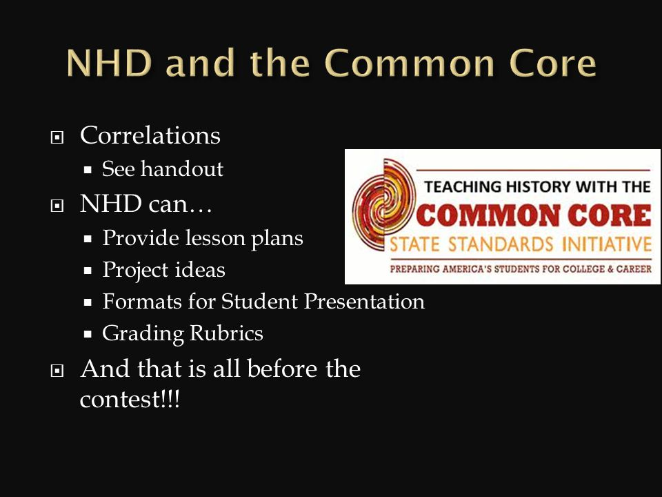 Correlations See handout NHD can… Provide lesson plans Project ideas Formats for Student Presentation Grading Rubrics And that is all before the contest!!!