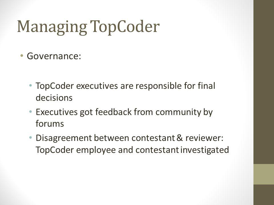 Managing TopCoder Governance: TopCoder executives are responsible for final decisions Executives got feedback from community by forums Disagreement be