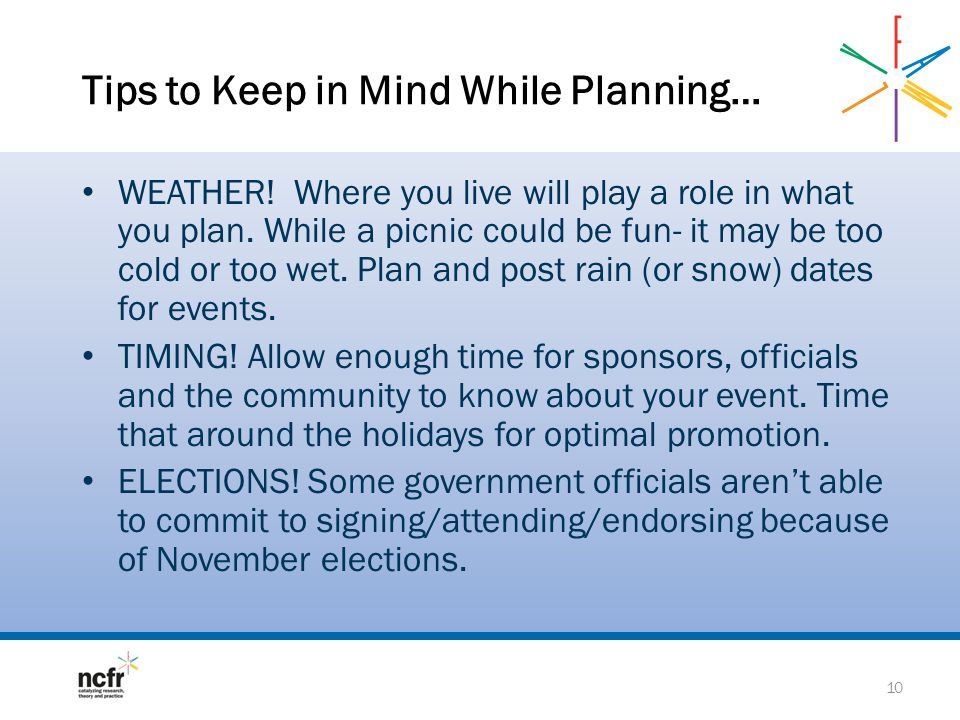 Tips to Keep in Mind While Planning… WEATHER.Where you live will play a role in what you plan.