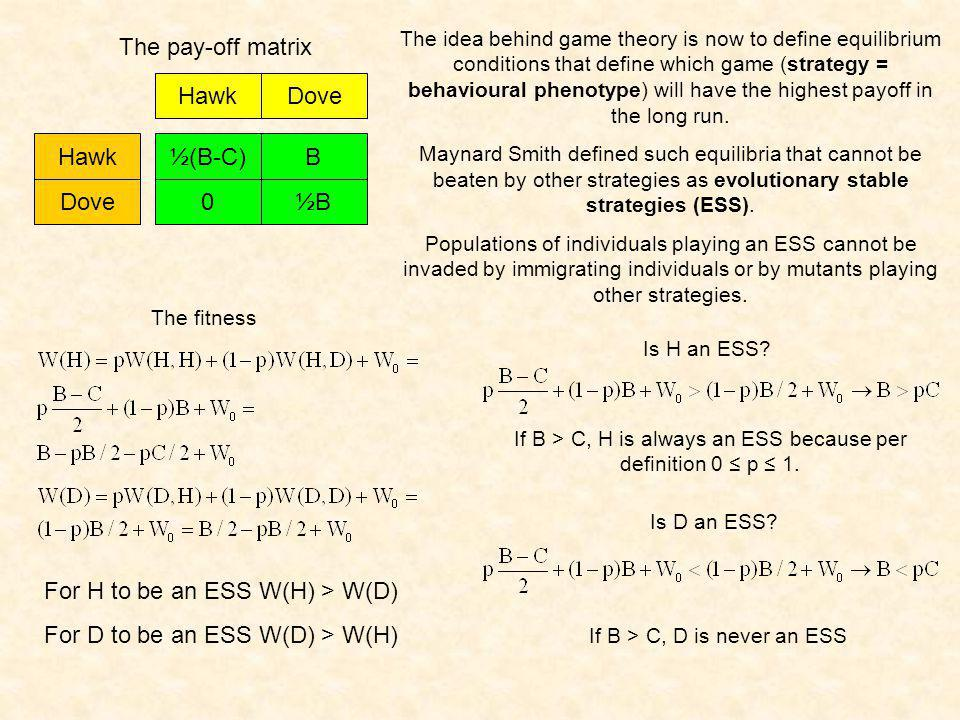 ½(B-C) 0½B B Dove Hawk Dove The pay-off matrix What is if costs are higher than benefits C > B.