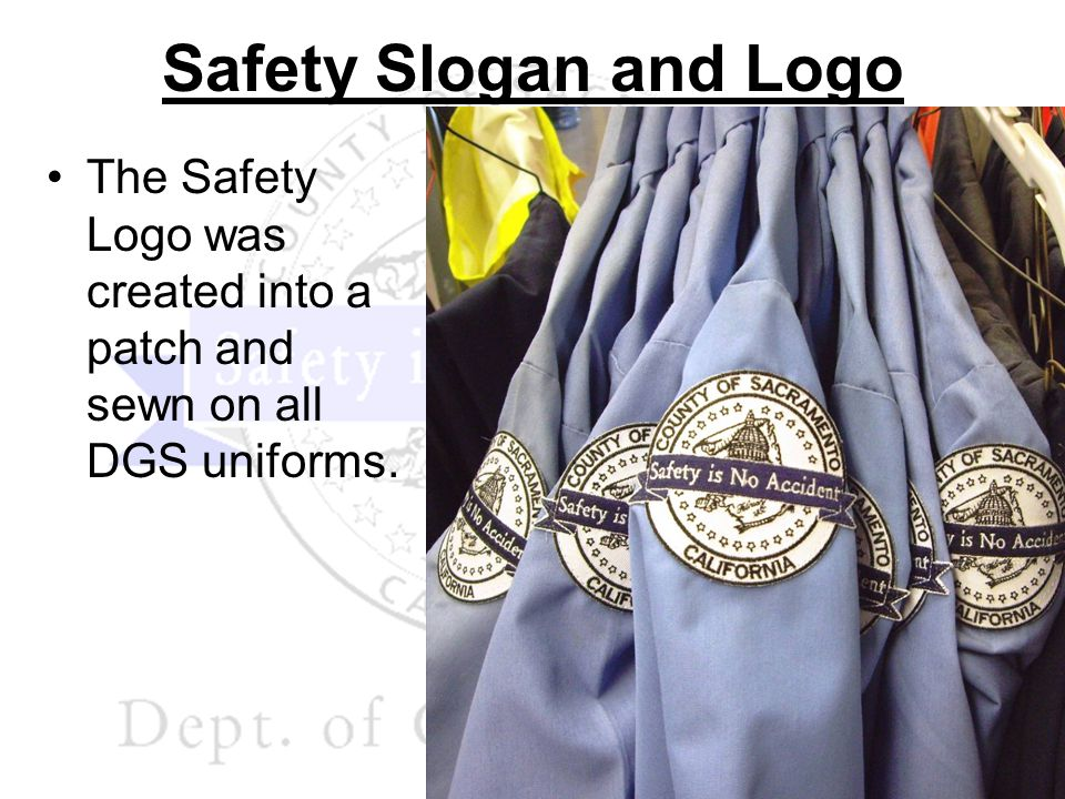 The Safety Logo was created into a patch and sewn on all DGS uniforms. Safety Slogan and Logo