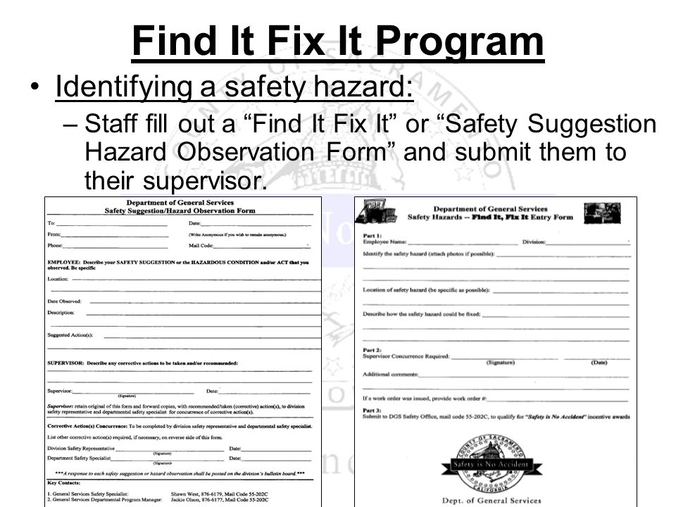 Find It Fix It Program Identifying a safety hazard: –Staff fill out a Find It Fix It or Safety Suggestion Hazard Observation Form and submit them to t