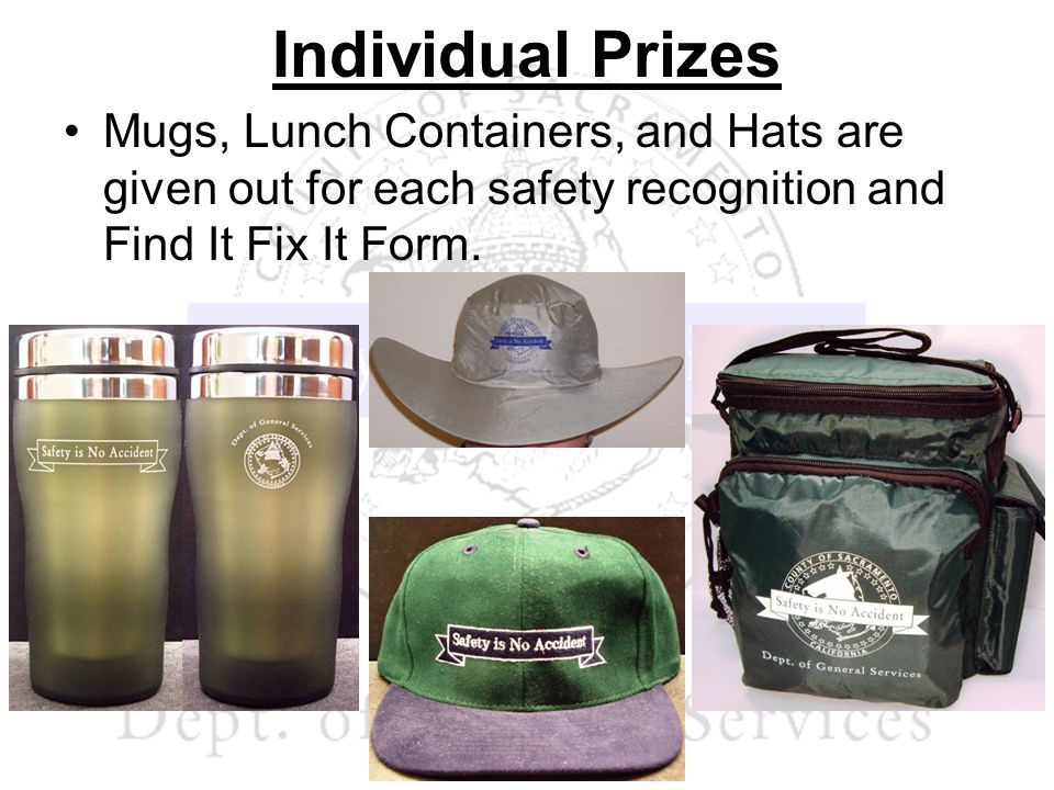 Individual Prizes Mugs, Lunch Containers, and Hats are given out for each safety recognition and Find It Fix It Form.