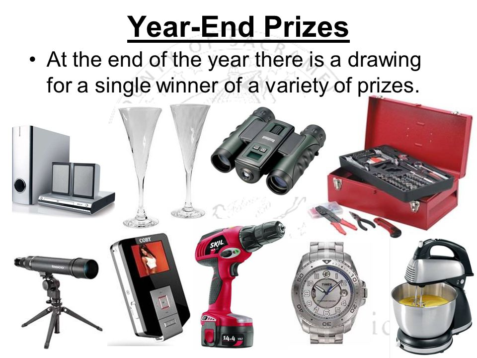 Year-End Prizes At the end of the year there is a drawing for a single winner of a variety of prizes.