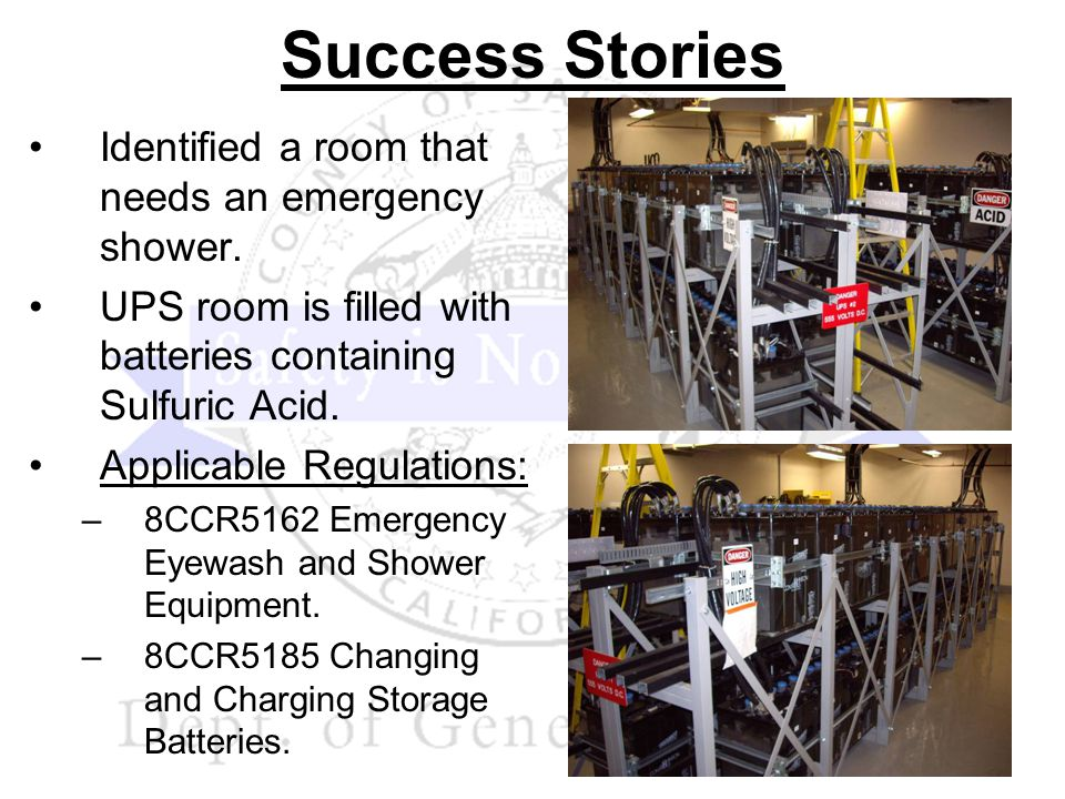 Success Stories Identified a room that needs an emergency shower. UPS room is filled with batteries containing Sulfuric Acid. Applicable Regulations: